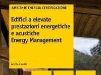 : Edifici a elevate prestazioni energetiche e acustiche. Energy management -   Risposte pratiche e concrete per professionisti tecnici, manager d'azienda e tecnici delle pubbliche amministrazioni